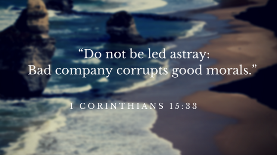 """Do-not-be-led-astray_-Bad-company-corrupts-good-morals.""-1"