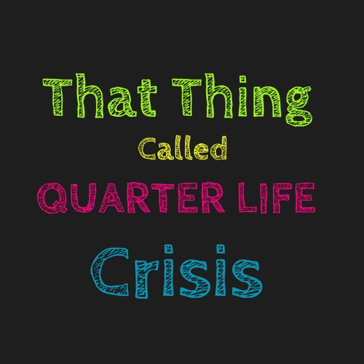 The Quarter Life Crisis Pt II